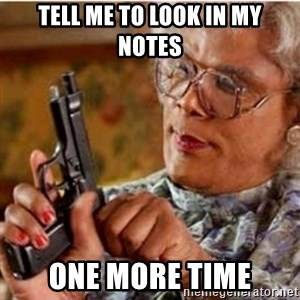 Madea-gun meme - Tell me to look in my notes One more time