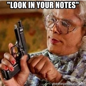 "Madea-gun meme - ""Look in your notes"""