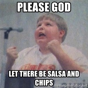 The Fotographing Fat Kid  - PLEASE GOD LET THERE BE SALSA AND CHIPS