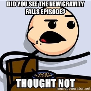 Kid Eating Cereal - did you see the new gravity falls episode? thought not