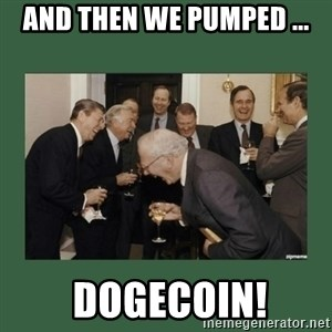 laughing politician - AND THEN WE PUMPED ...  DOGECOIN!