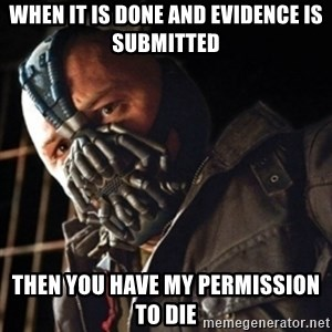 Only then you have my permission to die - When it is done and evidence is submitted Then you have my permission to die