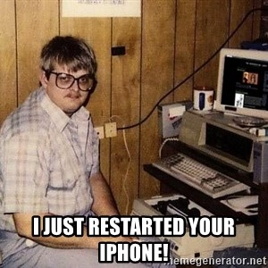 Nerd -  I JUST RESTARTED YOUR iPhone!