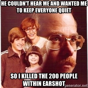 Family Man - he couldn't hear me and wanted me to keep everyone quiet so i killed the 200 people within earshot