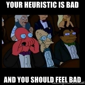 X is bad and you should feel bad - YOUR HEURISTIC IS BAD AND YOU SHOULD FEEL BAD