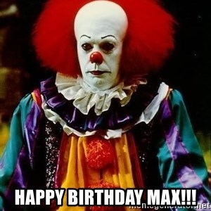 it clown stephen king -  HAPPY BIRTHDAY MAX!!!