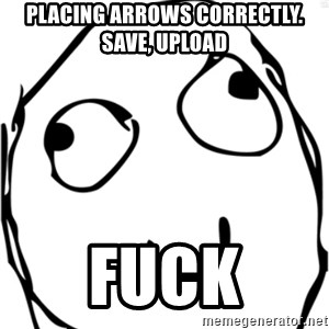 Derp meme - placing arrows correctly. save, upload fuck
