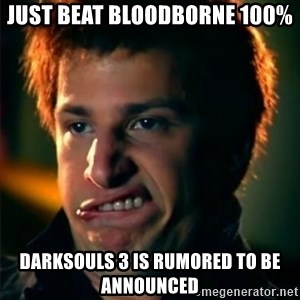 Jizzt in my pants - Just Beat Bloodborne 100% Darksouls 3 is rumored to be announced