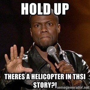 Kevin Hart - Hold up Theres a helicopter in thsi story?!