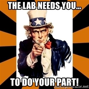 Uncle sam wants you! - The Lab Needs you... to do your part!