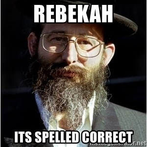 Like-A-Jew - rebekah its spelled correct