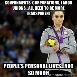 unimpressed McKayla Maroney 2 - Governments, corporations, labor unions...all need to be more transparent people's personal lives...not so much