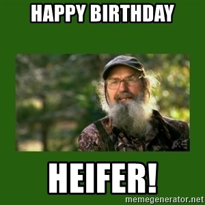 Si Robertson - Happy Birthday Heifer!