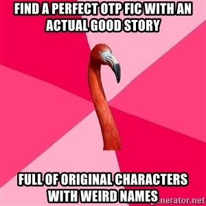 Fanfic Flamingo - find a perfect OTP fic with an actual good story full of original characters with weird names