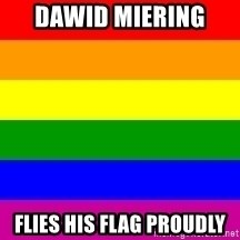 You're Probably Gay - Dawid Miering  Flies his flag proudly