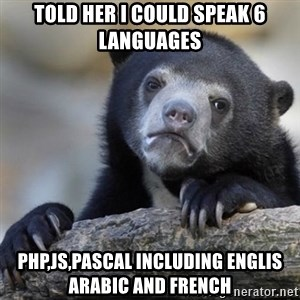 Confessions Bear - Told her i could speak 6 languages PHP,JS,Pascal including Englis arabic and french
