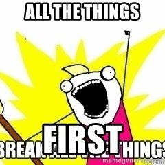 Break All The Things - ALL THE THINGS FIRST