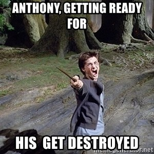 Pissed off Harry - ANTHONY, GETTING READY FOR  HIS  GET DESTROYED