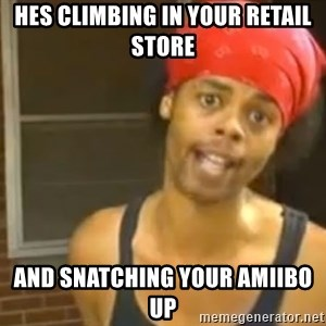 Bed Intruder - HES CLIMBING IN YOUR RETAIL STORE AND SNATCHING YOUR AMIIBO UP