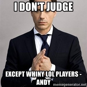 Robert Downey Jr. - I don't judge except whiny LoL players - Andy