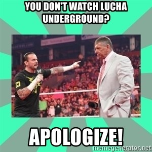 CM Punk Apologize! - You don't watch Lucha Underground? APOLOGIZE!