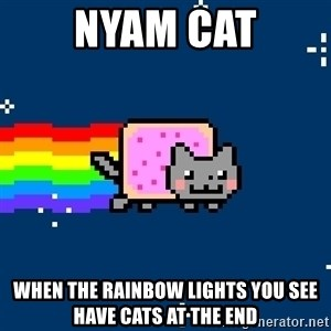 Nyancat - nyam cat when the rainbow lights you see have cats at the end