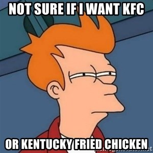 Not sure if troll - Not sure if i want KFC or kentucky fried chicken
