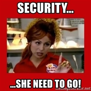 Bonquiqui - SECURITY... ...SHE NEED TO GO!