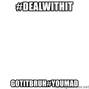 Deal With It - #Dealwithit GotitBruh#Youmad