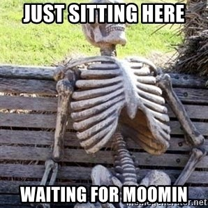 Waiting For Op - just sitting here waiting for moomin