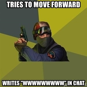 "Counter Strike - tries to move forward writes ""wwwwwwwww"" in chat"