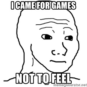 That Feel Guy - I CAME FOR GAMES NOT TO FEEL