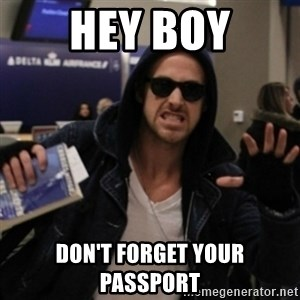 Manarchist Ryan Gosling - hey boy don't forget your passport