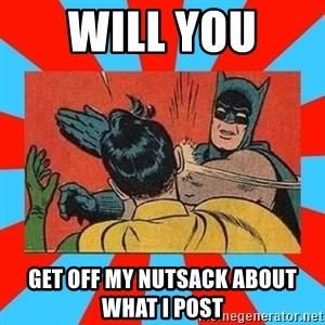 Batman Bitchslap - will you  get off my nutsack about what i post