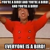 giving oprah - You're a bird! And you're a bird! And you're a bird! Everyone is a bird!