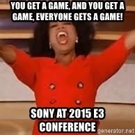 giving oprah - You get a game, and you get a game, everyone gets a game! Sony at 2015 E3 Conference