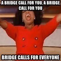 giving oprah - a bridge call for you, a bridge call for you bridge calls for everyone