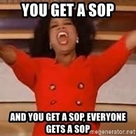 giving oprah - You get a SOp and you get a sop, everyone gets a sop