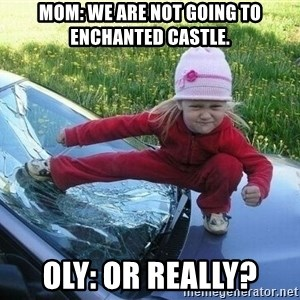 Angry Karate Girl - MOM: We are not going to enchanted castle. Oly: Or really?
