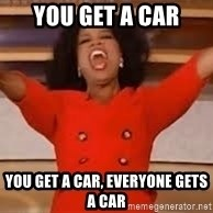 giving oprah - You get a car You get a car, everyone gets a car
