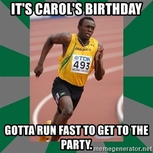 Usain Bolt - It's Carol's Birthday Gotta run fast to get to the party.