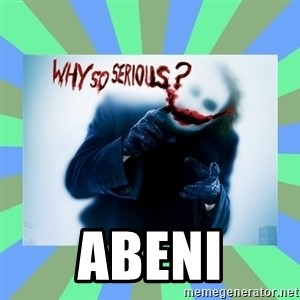 Why so serious? meme -  Abeni