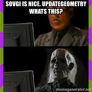 ill just wait here - SOVGI is nice. UpdateGeometry whats this?