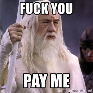 White Gandalf - fuck you pay me