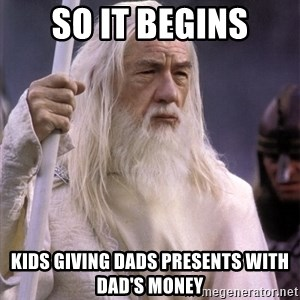 White Gandalf - so it begins kids giving dads presents with dad's money