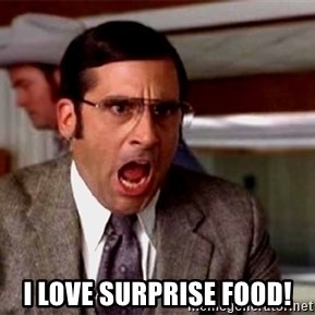 brick tamland -  I love surprise food!