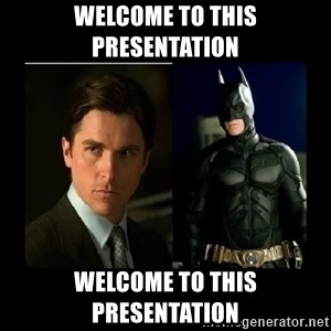 Batman's voice  - Welcome to this Presentation Welcome to this Presentation