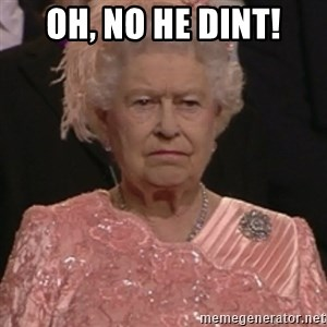 the queen olympics - Oh, no he dint!