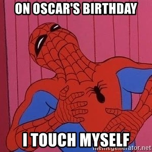 Spidermantripping - on oscar's birthday I touch myself