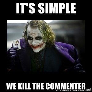 Kill Batman Joker - IT'S SIMPLE  WE KILL THE commenter